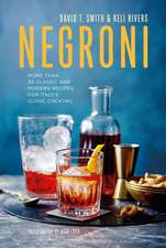 Negroni: More than 30 classic and modern recipes for Italy's iconic cocktail