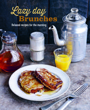 Lazy Day Brunches: Relaxed recipes for the morning