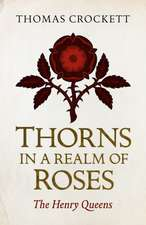 Thorns in a Realm of Roses: The Henry Queens