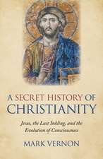 Secret History of Christianity, A – Jesus, the Last Inkling, and the Evolution of Consciousness