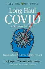 Resetting Our Future: Long Haul COVID: A Survivor′s Guide: Transform Your Pain & Find Your Way Forward