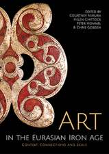 Art in the Eurasian Iron Age: Context, Connections and Scale
