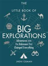 The Little Book of Big Explorations: Adventures Into the Unknown That Changed Everything