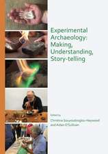 Experimental Archaeology: Making, Understanding, Story-telling