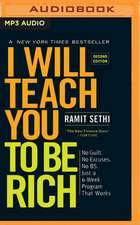 I Will Teach You to Be Rich (Second Edition): No Guilt. No Excuses. No B.S. Just a 6-Week Program That Works