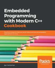 Embedded Programming with C++ Cookbook: Practical recipes to help you build robust and secure embedded applications on Linux