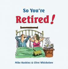 So You're Retired!:  With Journeys in Bavaria and Poland