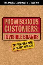 Promiscuous Customers:Invisible Brands: Delivering Value in Digital Markets