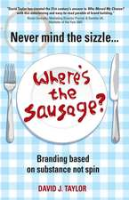 Never Mind the Sizzle...Where′s the Sausage?: Branding based on substance not spin