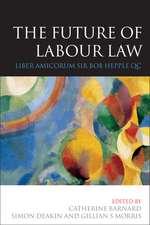 The Future of Labour Law: Liber Amicorum Sir Bob Hepple QC