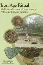 Iron Age Ritual:  A Hillfort and Evidence for a Minster at Aylesury, Buckinghamshire