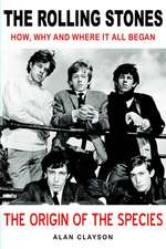 Rolling Stones, The: The Origin Of The Species: How, Why and Where It All Began