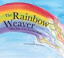 The Rainbow Weaver: Tillie's Tales of the Rainbow Realm