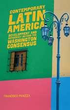 Contemporary Latin America: Development and Democracy beyond the Washington Consensus