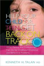 Help Your Child or Teen Get Back on Track:  What Parents and Professionals Can Do for Childhood Emotional and Behavioral Problems