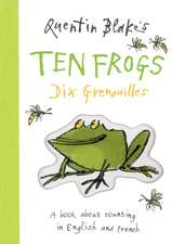 Quentin Blake's Ten Frogs/Dix Grenouilles:  A Book about Counting in English and French