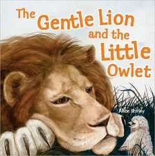 The Gentle Lion and the Little Owlet:  An Epic Tale on a Tiny Scale!