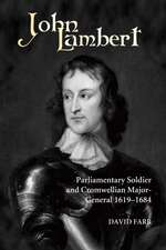 John Lambert, Parliamentary Soldier and Cromwellian Major–General, 1619–1684