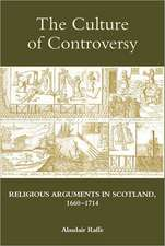 The Culture of Controversy – Religious Arguments in Scotland, 1660–1714