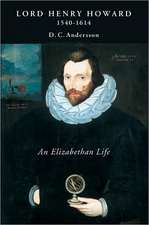 Lord Henry Howard (1540–1614): an Elizabethan Life