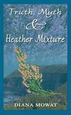 Truth, Myth and Heather Mixture