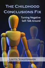 The Childhood Conclusions Fix: Turning Negative Self-Talk Around