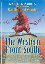Major and Mrs. Holt's Battlefield Guide to Western Front-South:  The Letters of Captain Goodlake V.C.