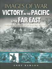 Victory in the Pacific & the Far East:  Rare Photographs from Wartime Archives