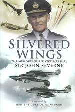 Silvered Wings: the Memoirs of Air Vice-marshall Sir John Severne