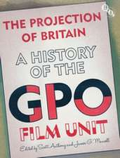 The Projection of Britain: A History of the GPO Film Unit