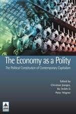 The Economy as a Polity:  The Political Constitution of Contemporary Capitalism