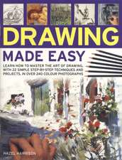 Drawing Made Easy:  Learn How to Master the Art of Drawing, with 22 Simple Step-By-Step Techniques and Projects, in Over 240 Photographs