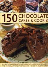 150 Chocolate Cakes & Cookies:  An Irresistible Collection of Heavenly Cakes, Roulades, Loaves and Cookies, with 150 Photographs