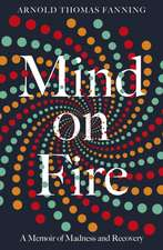 Mind on Fire: A Memoir of Madness and Recovery