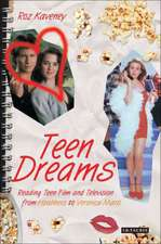 Teen Dreams:  Reading Teen Film from Heathers to Veronica Mars