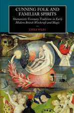 Cunning Folk & Familiar Spirits: Shamanistic Visionary Traditions in Early Modern British Witchcraft & Magic