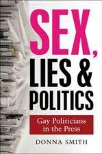 Sex, Lies & Politics: Gay Politicians in the Press