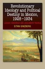 Revolutionary Ideology & Political Destiny in Mexico, 19281934: Lzaro Crdenas & Adalberto Tejeda