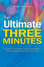 The Ultimate Three Minutes: The Story of Two Great Human Watersheds   Their Preparation and Their Coinciding