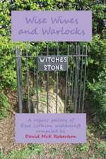Wise Wives and Warlocks:  A Rogues' Gallery of East Lothian Witchcraft