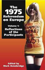 The 1975 Referendum on Europe, Volume 1:  Reflections of the Participants