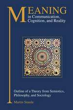 Meaning in Communication, Cognition, and Reality:  Outline of a Theory from Semiotics, Philosophy, and Sociology