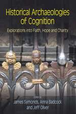 Historical Archaeologies of Cognition:  Explorations Into Faith, Hope and Charity
