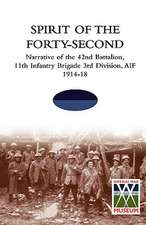 SPIRIT OF THE FORTY- SECONDNarrative of the 42nd Battalion, 11th Infantry Brigade 3rd Division, AIF 1914-18