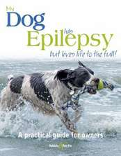 My Dog Has Epilepsy...But Lives Life to the Full!:  A Practical Guide for Owners