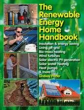 The Renewable Energy Home Handbook:  Insulation & Energy Saving, Living Off-Grid, Bio-Mass Heating, Wind Turbines, Solar Electric Pv Generation, Solar