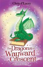 d'Lacey, C: The Dragons Of Wayward Crescent: Gruffen