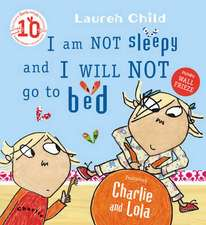 Charlie and Lola. I am Not Sleepy and I Will Not Go to Bed
