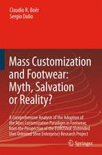 Mass Customization and Footwear: Myth, Salvation or Reality?: A Comprehensive Analysis of the Adoption of the Mass Customization Paradigm in Footwear, from the Perspective of the EUROShoE (Extended User Oriented Shoe Enterprise) Research Project
