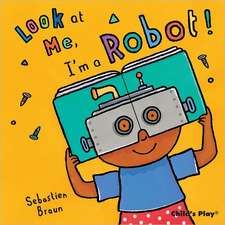 Look at Me, I'm a Robot!:  The Little Mouse, the Red Ripe Strawberry, and